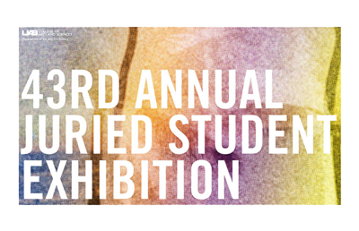 43rd Juried Annual Student Exhibition