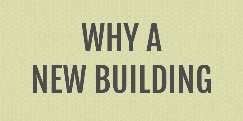 Why a New Building