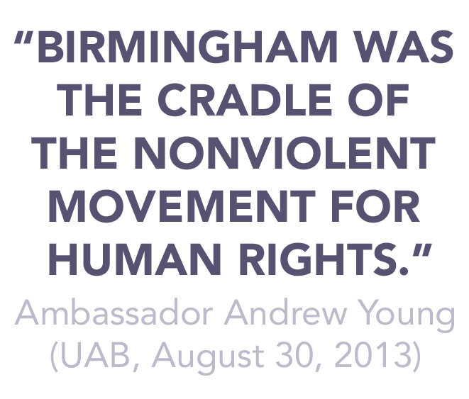 "Ambassador Andrew Young: ""Birmingham was the cradle of the nonviolent movement for human rights."" (UAB, August 30, 2013)"