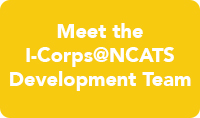 Meet the I-Corps@NCATS Development Team
