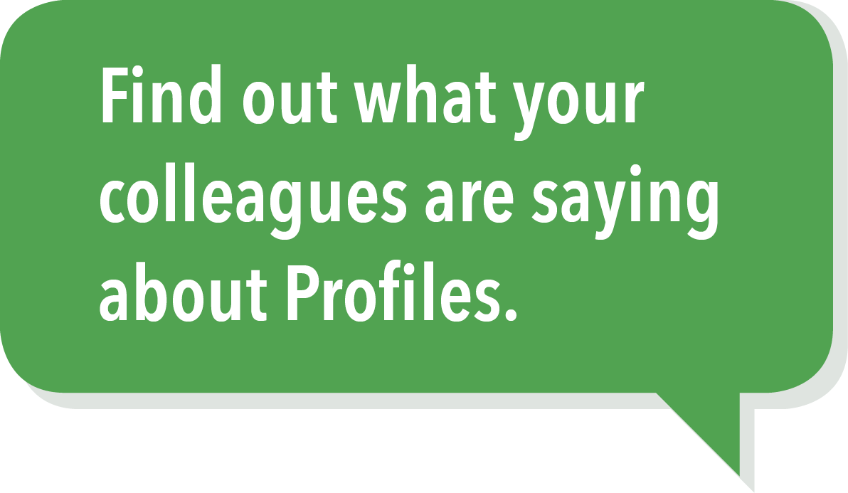 Find out what your colleagues are saying about Profiles.