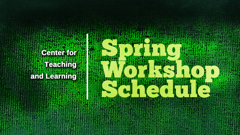Center for Teaching and Learning Spring Workshop Schedule