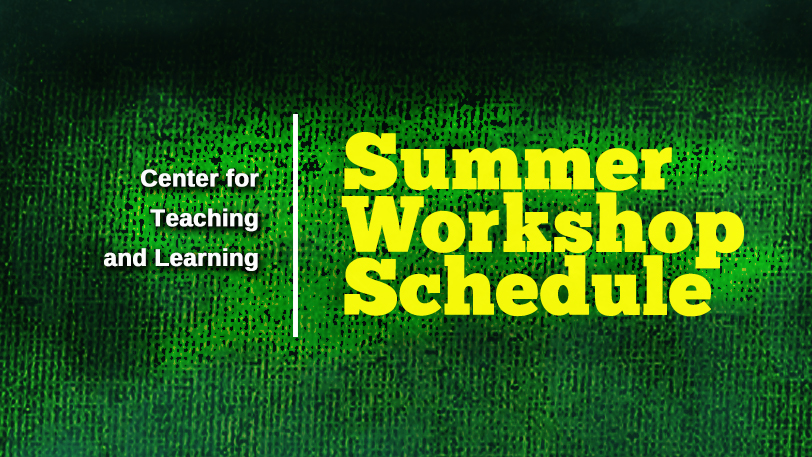 Center for Teaching and Learning Summer Workshop Schedule