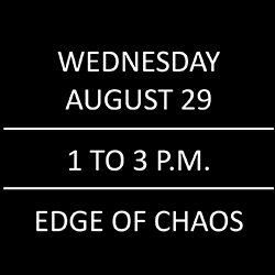 Wednesday, August 29th, 1-3pm, Edge of Chaos