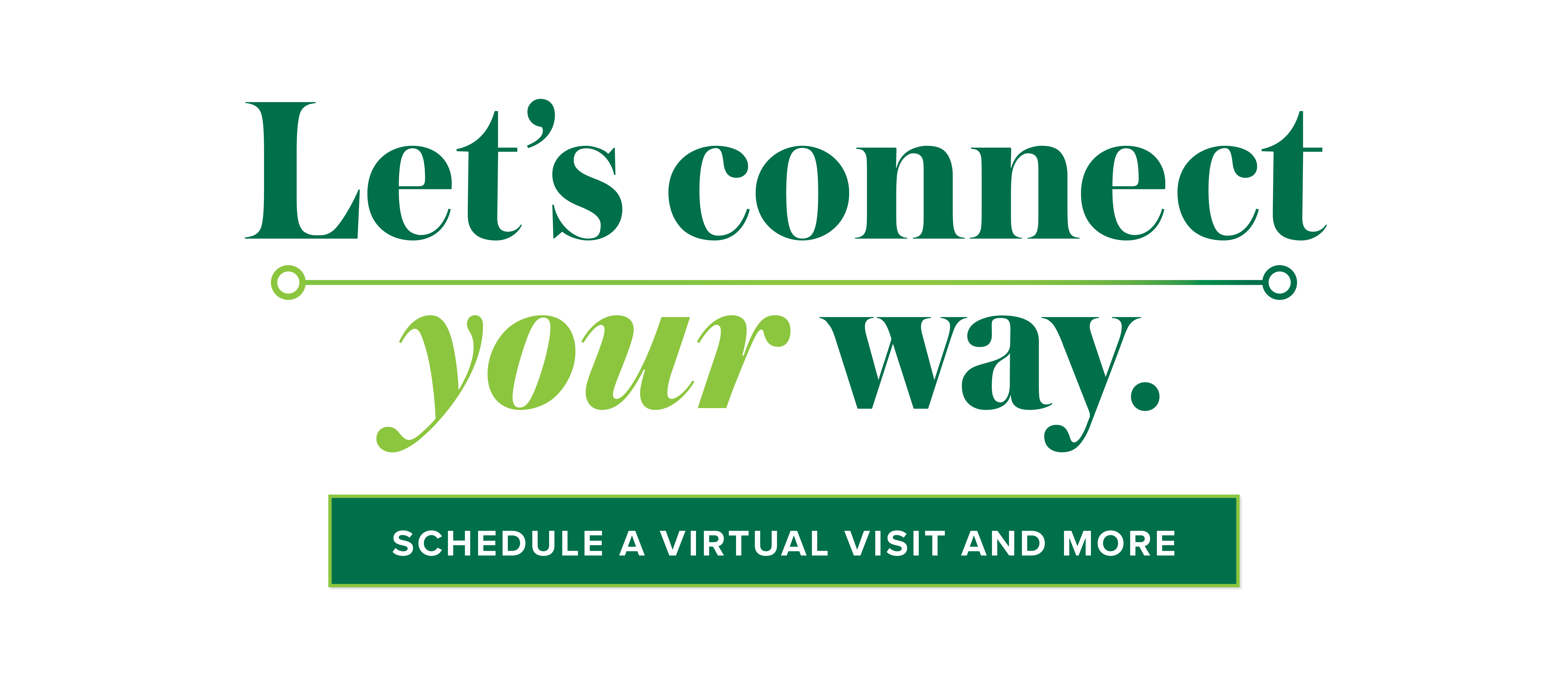 Let's connect your way. Schedule a virtual visit and more.