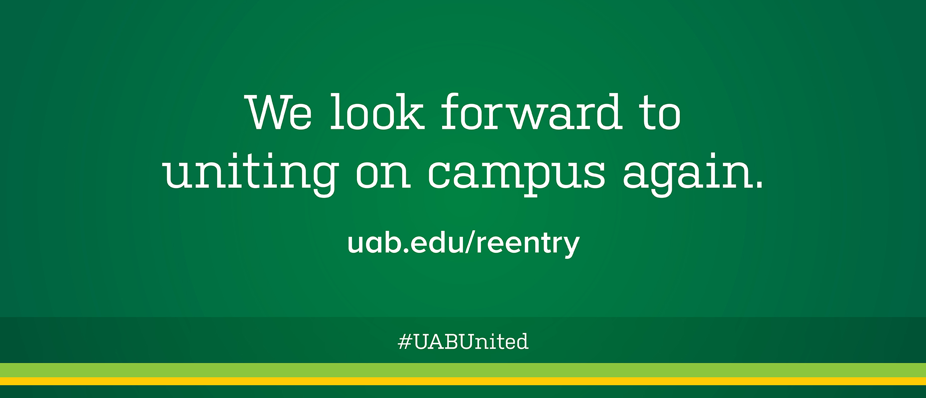 We look forward to uniting on campus again. uab.edu/reentry