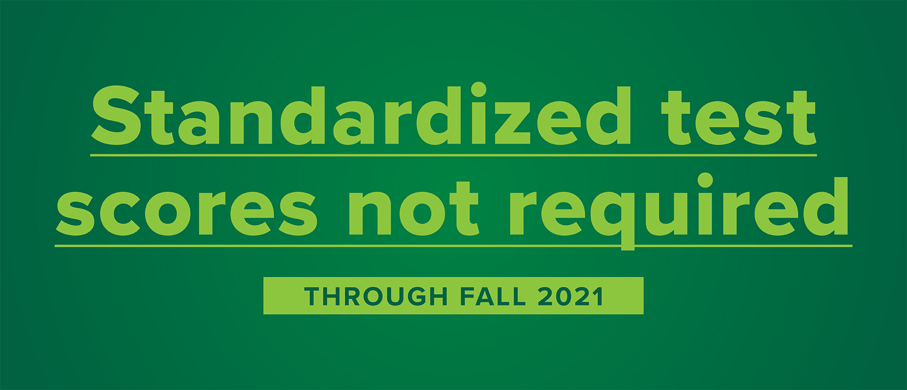 Standardized test scores not required through fall 2021
