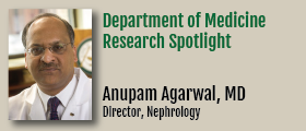 Our featured investigator for the month of November is Nephrology Division Director Anupam Agarwal, MD.