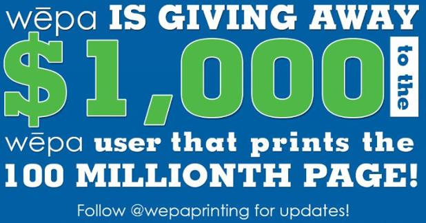 Wepa Printing is giving away $1000 to the user that prints the 100 Millionth Page.