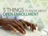 Five things to know about open enrollment
