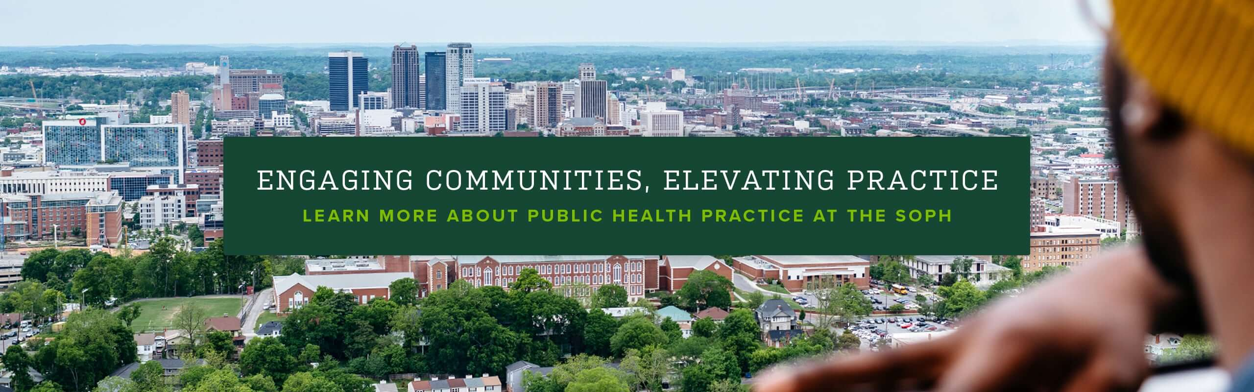 Engaging Communities, Elevating Practice: Learn more about public health practice at the SOPH.