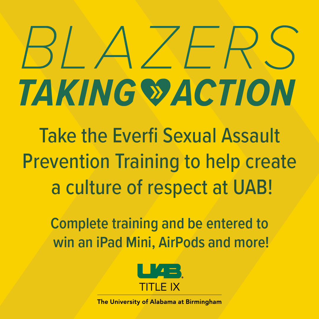 """Blazers Taking Action graphic: """"Take the Everfi Sexual Assault Prevention training to help create a culture of respect at UAB! Complete training and be entered to win an iPad Mini, AirPods and more!"""""""