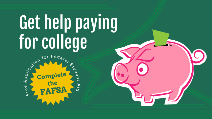 Get help paying for college: Complete the FAFSA