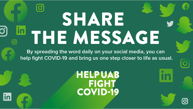 Share the message: Spread the word on your social media and bring us closer to life as usual. Help UAB fight COVID-19