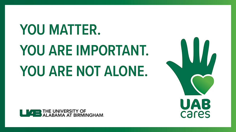 You matter. You are important. You are not alone. UAB Cares.