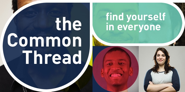 The Common Thread: Find Yourself in Everyone