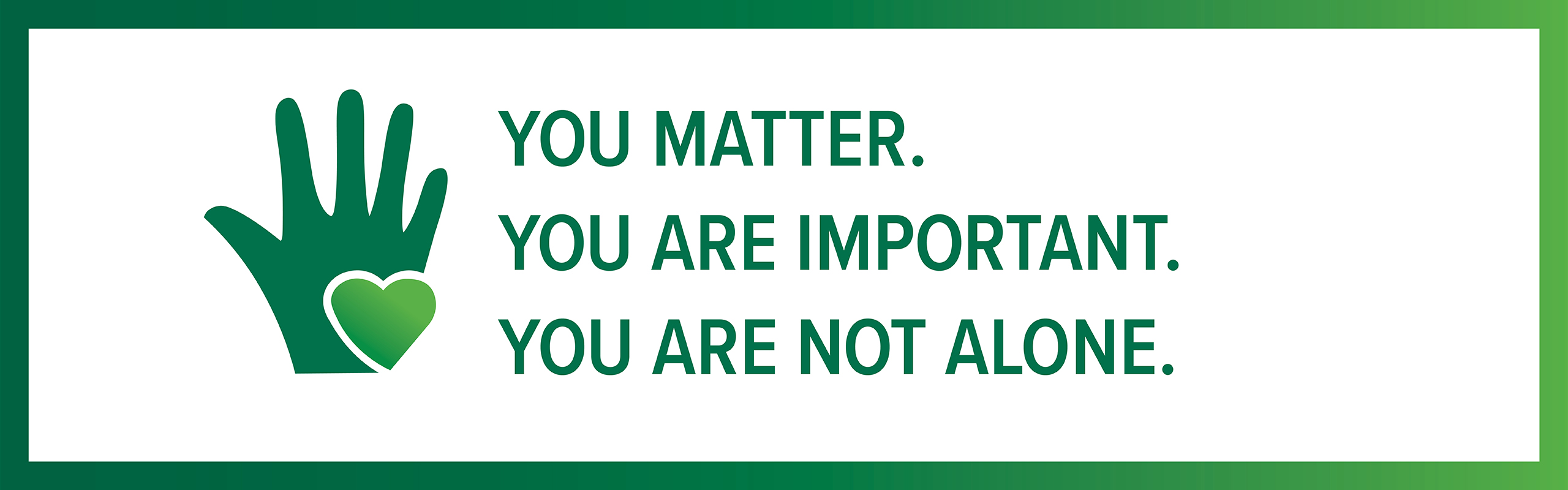 You Matter. You are important. You are not alone.
