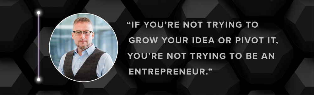 Photo of Patrick Murphy with quote: If you're not trying to grow your idea or pivot it, you're not trying to be an entrepreneur.