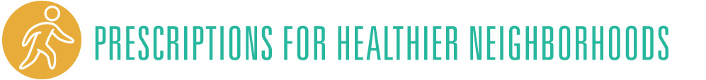 Subhead: Prescriptions for Healthier Neighborhoods