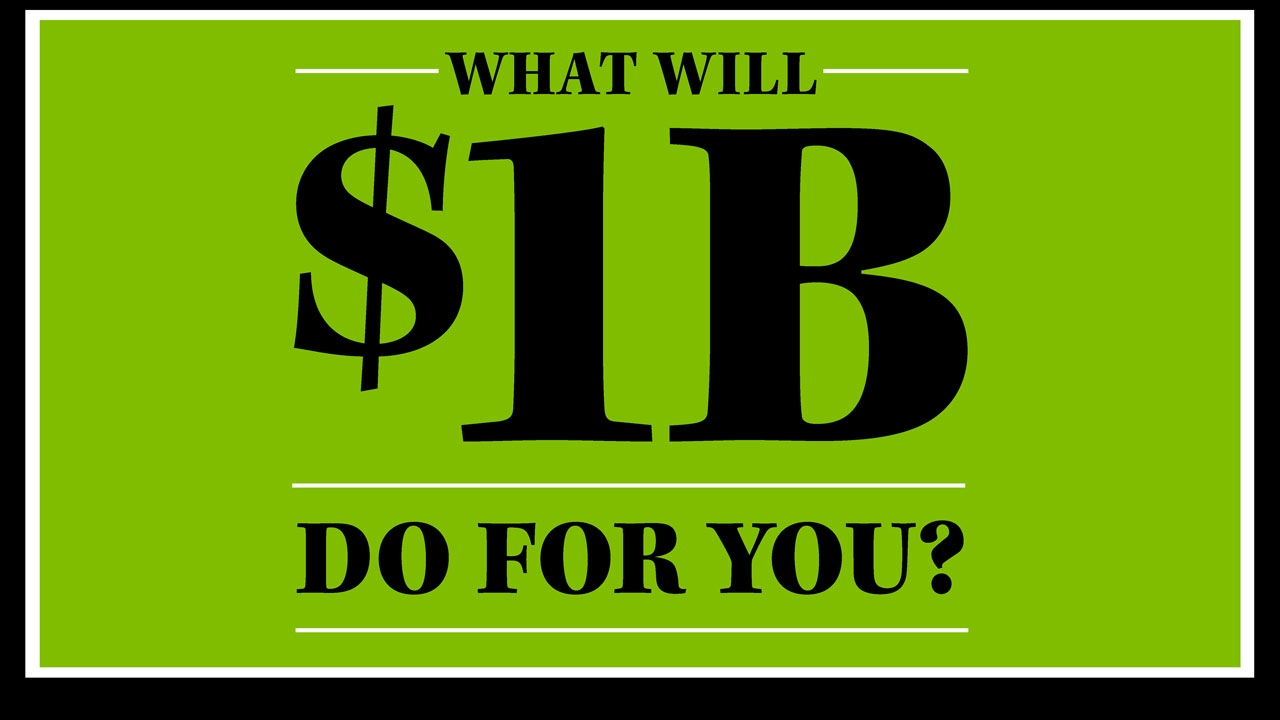 Green box with headline: What Will $1B Do for You?