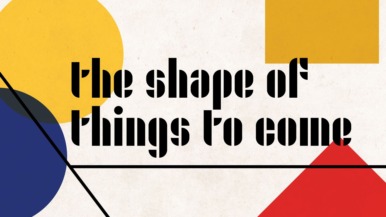 Illustrations of circles and squares with headline: The Shape of Things to Come