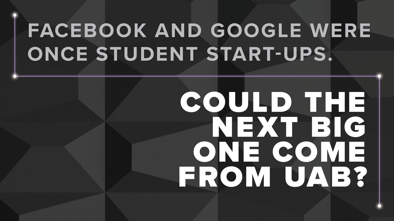 Black banner with headline: Facebook and Google were once student start-ups. Could the next big one come from UAB?