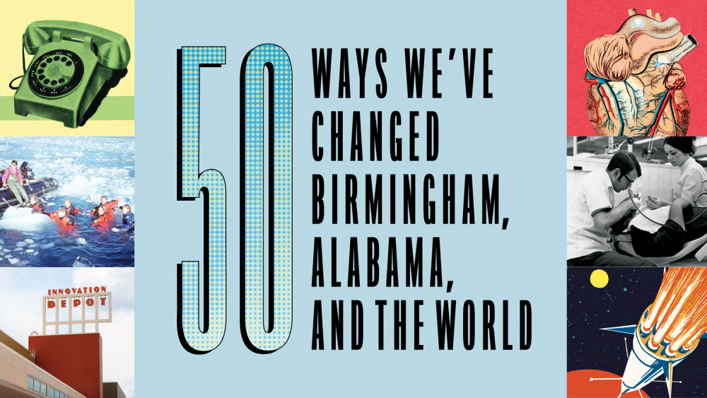 50 Ways We've Changed Birmingham, Alabama, and the World